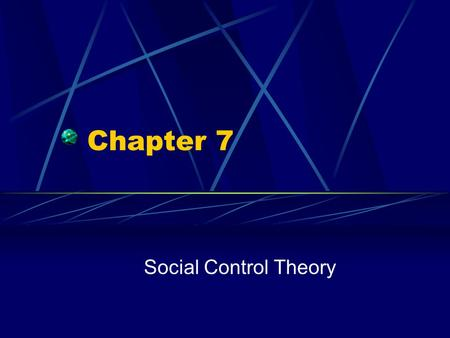 Chapter 7 Social Control Theory. Copyright © 2007 by The McGraw-Hill Companies, Inc. All Rights Reserved. Social Control The key question they try to.