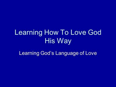 Learning How To Love God His Way Learning God's Language of Love.