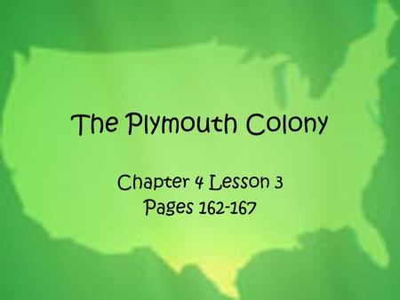 The Plymouth Colony Chapter 4 Lesson 3 Pages 162-167.
