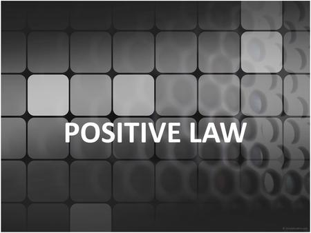 POSITIVE LAW. Imagine a powerful sovereign who issues commands to his or her subjects. They are under a duty to comply with his wishes. The notion of.
