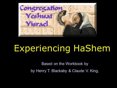 Experiencing HaShem Based on the Workbook by by Henry T. Blackaby & Claude V. King,