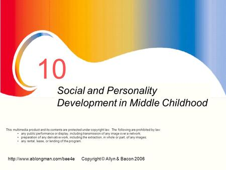 © Allyn & Bacon 2006 10 Social and Personality Development in Middle Childhood This multimedia product and its.