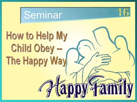 Seminar. How do dolphins do that? How do dolphins do that? How to Help My Child Obey –The Happy Way.