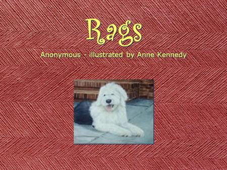 Rags Rags Anonymous - illustrated by Anne Kennedy Anonymous - illustrated by Anne Kennedy.