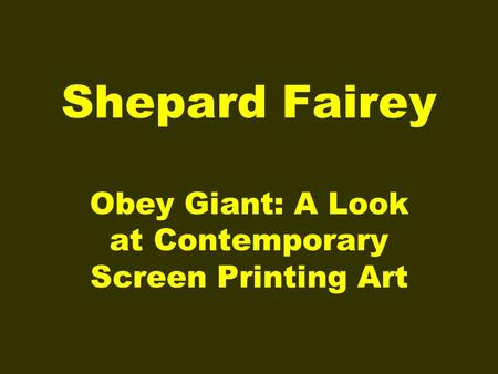 Shepard Fairey Obey Giant: A Look at Contemporary Screen Printing Art.