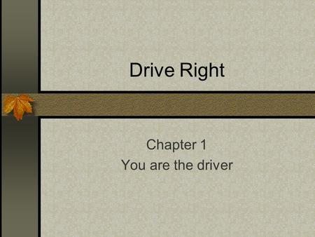 Drive Right Chapter 1 You are the driver. Highway Transportation System The Highway Transportation System(HTS) – has three parts: people, vehicles, and.