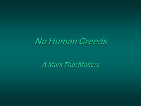 Marks That Matter No Human Creeds A Mark That Matters.