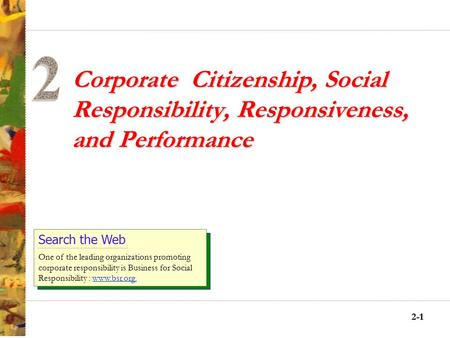 2-11 Corporate Citizenship, Social Responsibility, Responsiveness, and Performance Search the Web One of the leading organizations promoting corporate.