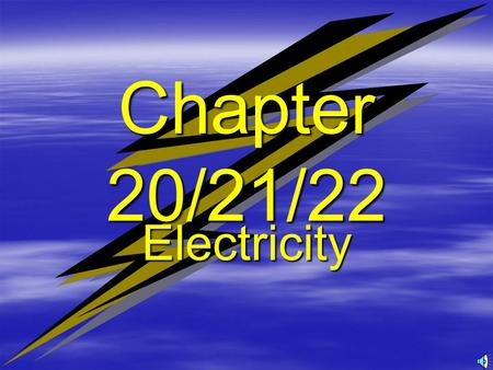 Chapter 20/21/22 Electricity  Electric Charge –Protons have positive electric charge –electrons have negative electric charge.  Atoms get charged by.