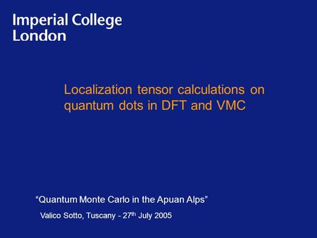 "Localization tensor calculations on quantum dots in DFT and VMC ""Quantum Monte Carlo in the Apuan Alps"" Valico Sotto, Tuscany - 27 th July 2005."