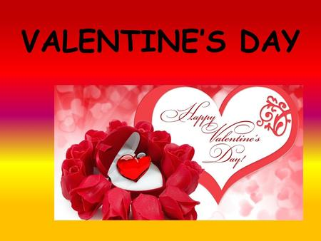 VALENTINE'S DAY. WHAT ARE THE VALENTINE'S DAY? Valentine's Day - an annual Valentine's Day falling on February 14. The name comes from the St. Valentine,