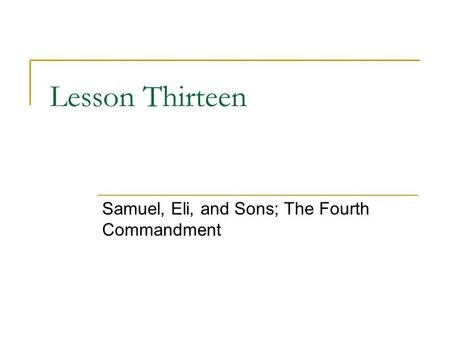 Lesson Thirteen Samuel, Eli, and Sons; The Fourth Commandment.