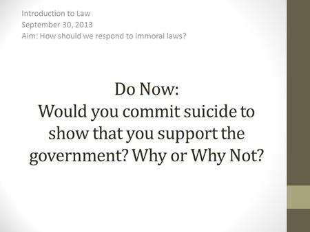 Do Now: Would you commit suicide to show that you support the government? Why or Why Not? Introduction to Law September 30, 2013 Aim: How should we respond.