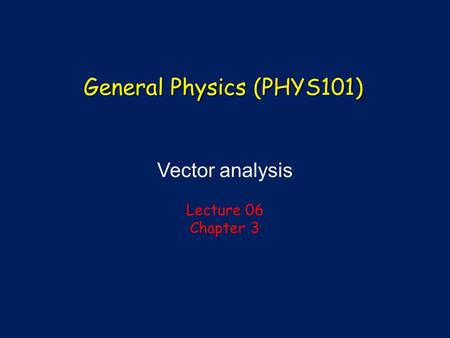Vector analysis Lecture 06 Chapter 3 General Physics (PHYS101)