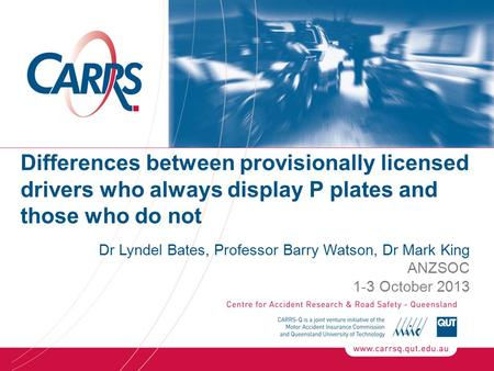 Differences between provisionally licensed drivers who always display P plates and those who do not Dr Lyndel Bates, Professor Barry Watson, Dr Mark King.