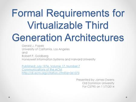 Formal Requirements for Virtualizable Third Generation Architectures Gerald J. Popek University of California, Los Angeles and Robert P. Goldberg Honeywell.