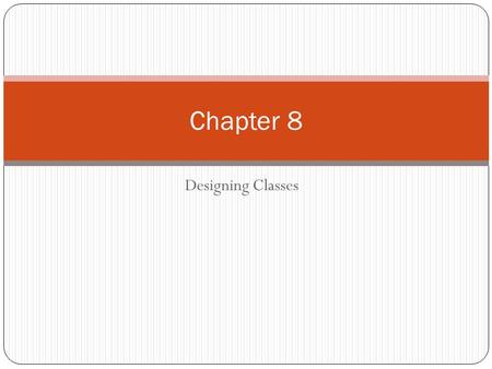 Designing Classes Chapter 8. Classes Collection of objects Objects are not actions Class names – Nouns Method names – Verbs What Makes a Good Class Represent.