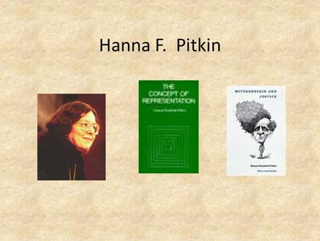 "Hanna F. Pitkin. Hanna F. Pitkin: OBLIGATION AND CONSENT Consent Theory: sources God, Hobbes, Locke, Rawls Pitkin and the doctrine of ""hypothetical consent."