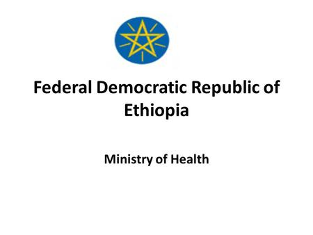 Federal Democratic Republic of Ethiopia Ministry of Health.