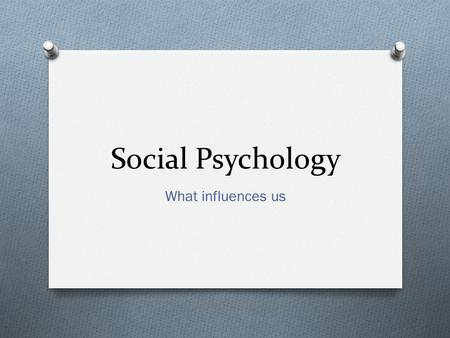 Social Psychology What influences us. Social Psychology O Scientific study of how a person's behavior, thoughts and feelings are influenced by the real,