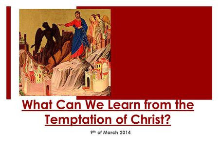 What Can We Learn from the Temptation of Christ? 9 th of March 2014.