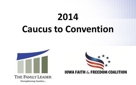 2014 Caucus to Convention. Important Dates Precinct Caucuses: January 21, 2014 County Convention: March 8, 2014 District Convention: April 26, 2014 Primary.
