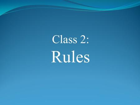 Class 2: Rules. 1.ROLCC: respect, obey, listen, care, Christ-like 2.5 Up Rules 3.Red/Yellow/Green 4.Balloons/Smiley Faces 5.Personal Rewards Set the Rules.