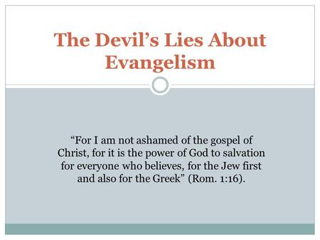 "The Devil's Lies About Evangelism ""For I am not ashamed of the gospel of Christ, for it is the power of God to salvation for everyone who believes, for."