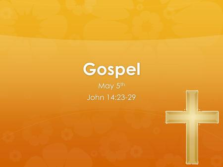 Gospel May 5th John 14:23-29.