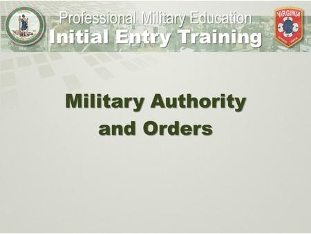 Military Authority and Orders Professional Military Education Initial Entry Training.