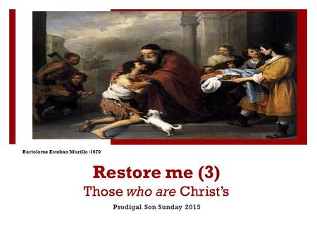 Restore me (3) Those who are Christ's Prodigal Son Sunday 2015 Bartolome Esteban Murillo -1670.