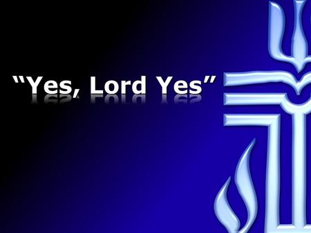 """Yes, Lord Yes""."