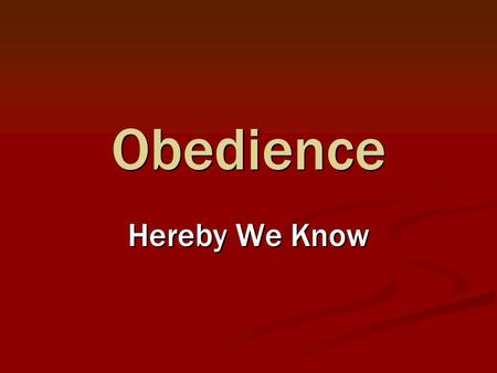 Obedience Hereby We Know. 2 Learned obedience by His suffering, Heb. 5:8-9 Learned obedience by His suffering, Heb. 5:8-9 Author of eternal salvation.