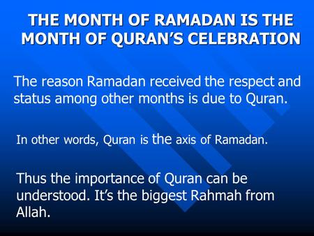 The reason Ramadan received the respect and status among other months is due to Quran. THE MONTH OF RAMADAN IS THE MONTH OF QURAN'S CELEBRATION In other.