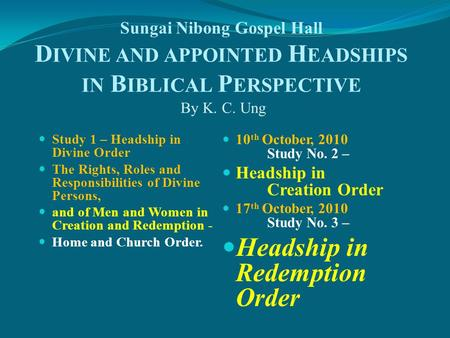 Sungai Nibong Gospel Hall D IVINE AND APPOINTED H EADSHIPS IN B IBLICAL P ERSPECTIVE By K. C. Ung Study 1 – Headship in Divine Order The Rights, Roles.