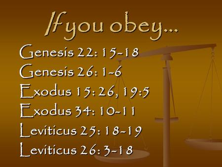 If you obey… Genesis 22: Genesis 26: 1-6 Exodus 15: 26, 19:5