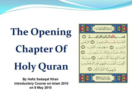The Opening Chapter Of Holy Quran By Hafiz Sadaqat Khan Introductory Course on Islam 2010 on 8 May 2010.