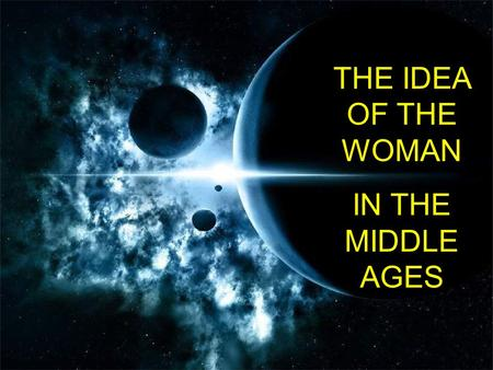 THE IDEA OF THE WOMAN IN THE MIDDLE AGES. They could be …