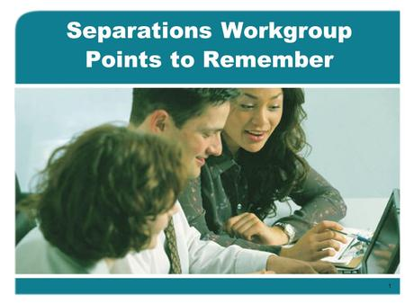 Separations Workgroup Points to Remember 1. Separations Employee is leaving state service with six months continuous state service Employee does not have.