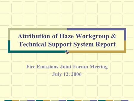 Attribution of Haze Workgroup & Technical Support System Report Fire Emissions Joint Forum Meeting July 12. 2006.