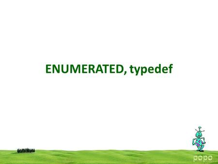 ENUMERATED, typedef. ENUMERATED DATA TYPES An enumeration consists of a set of named integer constants. An enumeration type declaration gives the name.