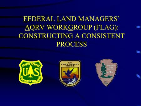FEDERAL LAND MANAGERS' AQRV WORKGROUP (FLAG): CONSTRUCTING A CONSISTENT PROCESS.