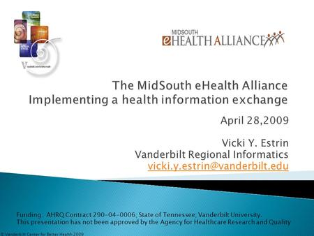 April 28,2009 Vicki Y. Estrin Vanderbilt Regional Informatics Funding: AHRQ Contract 290-04-0006; State of Tennessee; Vanderbilt.