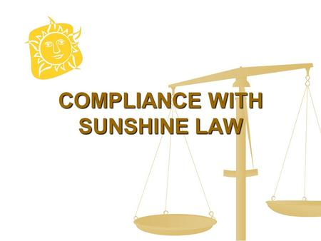 "COMPLIANCE WITH SUNSHINE LAW. SUNSHINE LAW The Technical Advisory Workgroup (""Workgroup"") is subject to the Sunshine Law. Any gathering (this includes."