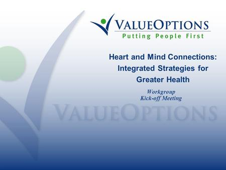 Heart and Mind Connections: Integrated Strategies for Greater Health Workgroup Kick-off Meeting.
