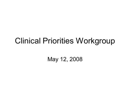 Clinical Priorities Workgroup May 12, 2008. Quality reporting Statewide quality standards Locus of aggregation Key data elements/specifications CDS across.