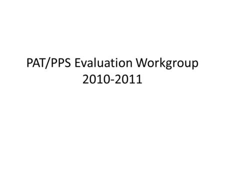 PAT/PPS Evaluation Workgroup 2010-2011. Appendix I Portland Public Schools and the Portland Association of Teachers agree to form a committee to update.
