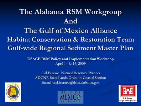 The Alabama RSM Workgroup And The Gulf of Mexico Alliance Habitat Conservation & Restoration Team Gulf-wide Regional Sediment Master Plan USACE RSM Policy.