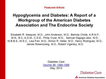 Hypoglycemia and Diabetes: A Report of a Workgroup of the American Diabetes Association and The Endocrine Society Featured Article: Elizabeth R. Seaquist,