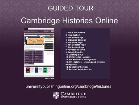 Cambridge Histories Online 1. Table of Contents 2. Introduction 3. The Home Page 4. Browsing Content 5. The Book Page 6. The Chapter Page 7. The Author.